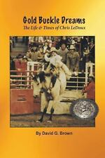 Gold Buckles Dreams : The Life and Times of Chris Ledoux by David G. Brown...