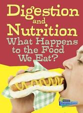 Digestion and Nutrition : What Happens to the Food We Eat? by Wendy...