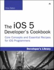 The iOS 5 Developer's Cookbook: Core Concepts and Essential Recipes for iOS Prog