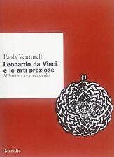 Leonardo da Vinci e le arti preziose. Milano tra XV e XVI secolo