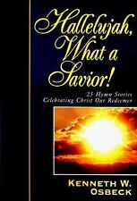 Hallelujah, What a Savior!: 25 Hymn Stories Celebrating Christ Our Redeemer, Ken