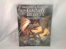 Drawing and Painting Fantasy Beasts: Bring to Life the Creatures and Monsters of