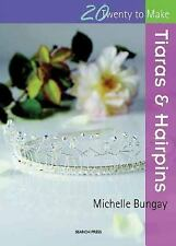 Tiaras and Hairpins (Twenty to Make), Michelle Bungay, New Books
