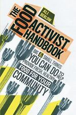 The Food Activist Handbook: Big & Small Things You Can Do to Help Provide Fresh,