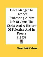 From Manger to Throne : Embracing A New Life of Jesus the Christ and A...