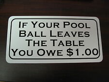 BALL LEAVES THE TABLE $1 Sign 4 Pool Hall Bar Bowling Alley Home Pool Que