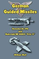 German Guided Missiles : Henschel Hs 293 and Ruhrstahl SD 1400X Fritz X by...