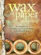 Wax and Paper Workshop: Techniques for Combining Encaustic Paint and Handmade Pa