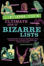 Listverse.com's Ultimate Book of Bizarre Lists: Fascinating Facts and Shocking T