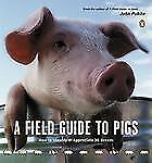 A Field Guide to Pigs How to Identify and Appreciate 36 Breeds by John Pukite