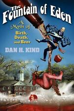The Fountain of Eden : A Myth of Birth, Death, and Beer by Dan Kind (2011,...
