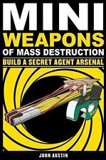 Mini Weapons of Mass Destruction 2: Build a Secret Agent Arsenal, Austin, John,