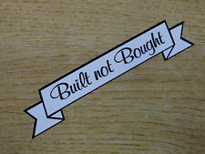 Built not Bought decal - 100mm Scroll Cut out Sticker - Black & White