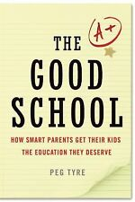 The Good School: How Smart Parents Get Their Kids the Education They Deserve by