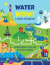 A Visual Exploration: Water Wow! : A Visual Exploration by Paula Ayer and...
