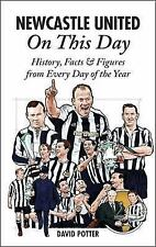Newcastle United On This Day: History, Facts & Figures from Every Day of the Yea