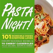 Pasta Night!  101 Incredible Dishes Everyone Loves--From Noodle Bowls to...