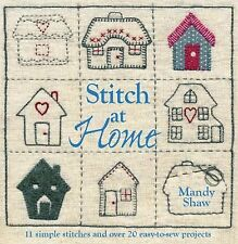 Stitch At Home: Over 20 Handmade Fabric and Embroidery Projects by Shaw, Mandy