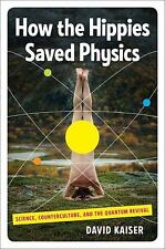 How the Hippies Saved Physics: Science, Counterculture, and the Quantu-ExLibrary