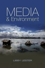 Media and Environment : Conflict, Politics and the News by Libby Lester...