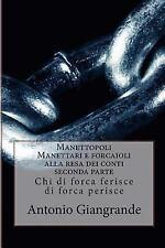 L?Italia Del Trucco, l?Italia Che Siamo: Manettopoli Manettari e Forcaioli...