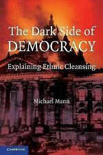 The Dark Side of Democracy: Explaining Ethnic Cleansing by Mann, Michael