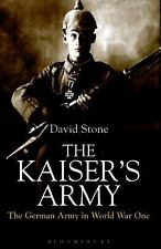 Kaiser's Army The German Army in World War One by David Stone 2015 HC