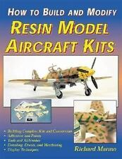 How to Build and Modify Resin Model Aircraft Kits by Richard Marmo (2002, Pap...