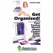 Get Organized! Your 12 Month Home Clutter Killer Guide : Organizing the...