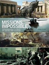Missions Impossible : Extraordinary Stories of Daring and Courage by Hazel...