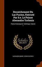 Dessechement du Lac Fucino, Execute Par S. E. le Prince Alexandre Torlonia :...