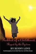 Robbed of a Childhood, Raped by the System: Autobiography of an Adult Survivor o