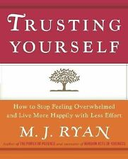 Trusting Yourself: How to Stop Feeling Overwhelmed and Live More Happily with Le