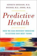 Predictive Health: How We Can Reinvent Medicine to Extend Our Best Years Brigha