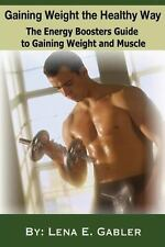 Gaining Weight the Healthy Way : How to Gain Weight Safely and Effectively!...