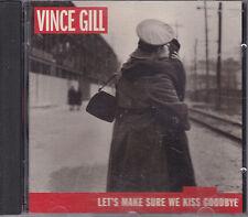 CD: VINCE GILL  LET'S MAKE SURE WE KISS GOODBYE