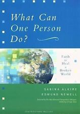 What Can One Person Do?: Faith to Heal a Broken World, Edmund Newell, Sabina Alk