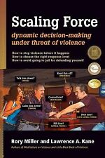 Scaling Force : Dynamic Decision Making under Threat of Violence by Rory...