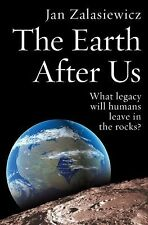 The Earth after Us : What Legacy Will Humans Leave in the Rocks? by Jan...