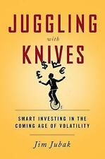 Juggling with Knives : Smart Investing in the Coming Age of Volatility by Jim...