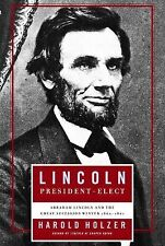 Lincoln President-Elect : Abraham Lincoln and the Great Secession Winter...
