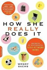 How She Really Does It : Secrets of Successful Stay-at-Work Moms by Wendy...