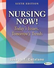 Nursing Now! : Today's Issues, Tomorrows Trends by Joseph T. Catalano (2011,...