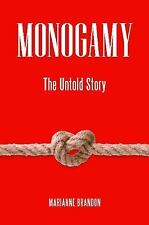 Monogamy: The Untold Story (Sex, Love, and Psychology) by Brandon Ph.D, Mariann