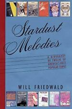 Stardust Melodies : The Biography of Twelve of America's Most Popular Songs b...