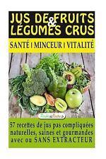 Jus de Fruits et de Legumes Crus : 57 Recettes Faciles et un Guide Pratique...