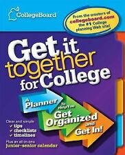 The College Board Get It Together for College : A Planner to Help You Get...