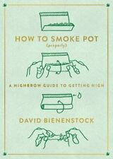 How to Smoke Pot (Properly): A Highbrow Guide to Getting High-ExLibrary