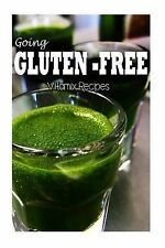 Going Gluten-Free Ser.: Gluten-Free Vitamix Recipes by Tamara Paul (2014,...