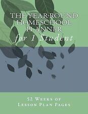 The Year-Round Homeschool Planner for 1 Student : 52 Weeks of Lesson Plan...